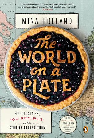 World chefs mina hollands cookbook spans world in 100 recipes new york recipes from around the world are served with equal portions of history and anecdotes in food writer mina hollands first book the world on a forumfinder Images